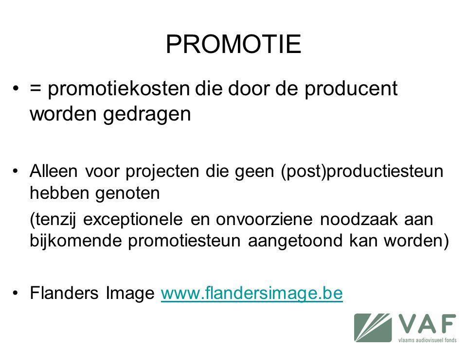 PROMOTIE •= promotiekosten die door de producent worden gedragen •Alleen voor projecten die geen (post)productiesteun hebben genoten (tenzij exception