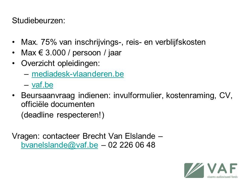Studiebeurzen: •Max. 75% van inschrijvings-, reis- en verblijfskosten •Max € 3.000 / persoon / jaar •Overzicht opleidingen: –mediadesk-vlaanderen.beme