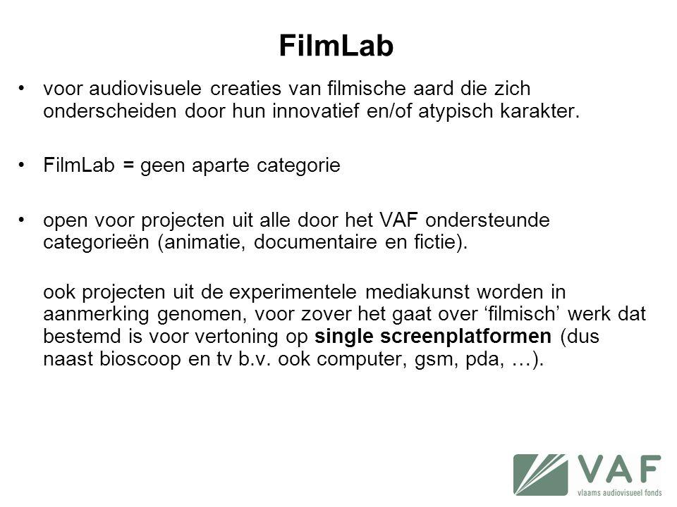 FilmLab •voor audiovisuele creaties van filmische aard die zich onderscheiden door hun innovatief en/of atypisch karakter. •FilmLab = geen aparte cate