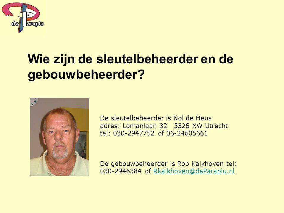 Wie zijn de sleutelbeheerder en de gebouwbeheerder? De sleutelbeheerder is Nol de Heus adres: Lomanlaan 32 3526 XW Utrecht tel: 030-2947752 of 06-2460