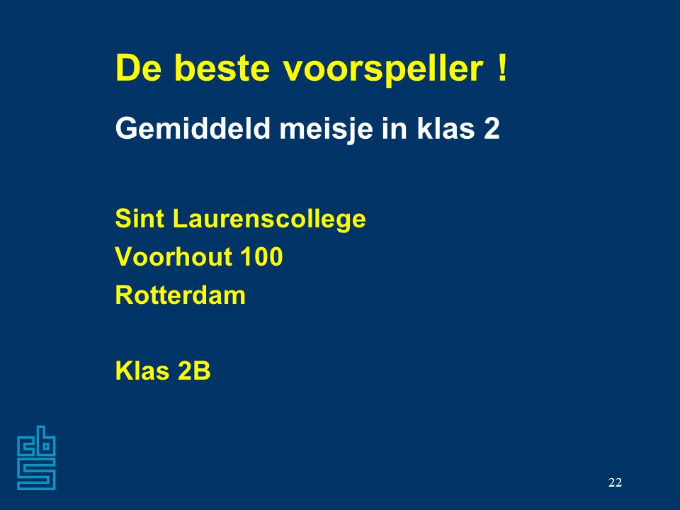 22 De beste voorspeller ! Gemiddeld meisje in klas 2 Sint Laurenscollege Voorhout 100 Rotterdam Klas 2B