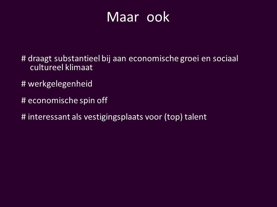 Maar ook # draagt substantieel bij aan economische groei en sociaal cultureel klimaat # werkgelegenheid # economische spin off # interessant als vesti