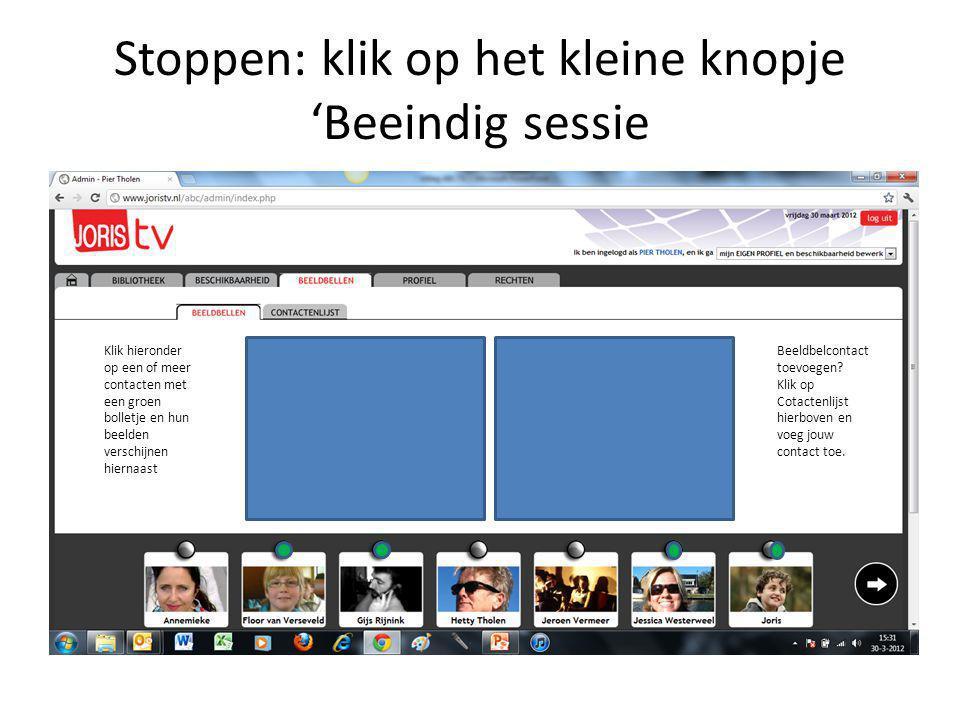 Stoppen: klik op het kleine knopje 'Beeindig sessie Klik hieronder op een of meer contacten met een groen bolletje en hun beelden verschijnen hiernaast Beeldbelcontact toevoegen.