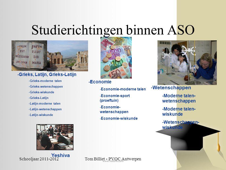 Schooljaar 2011-2012Tom Billiet - PVOC Antwerpen Studierichtingen binnen ASO -Grieks, Latijn, Grieks-Latijn -Grieks-moderne talen -Grieks-wetenschappe