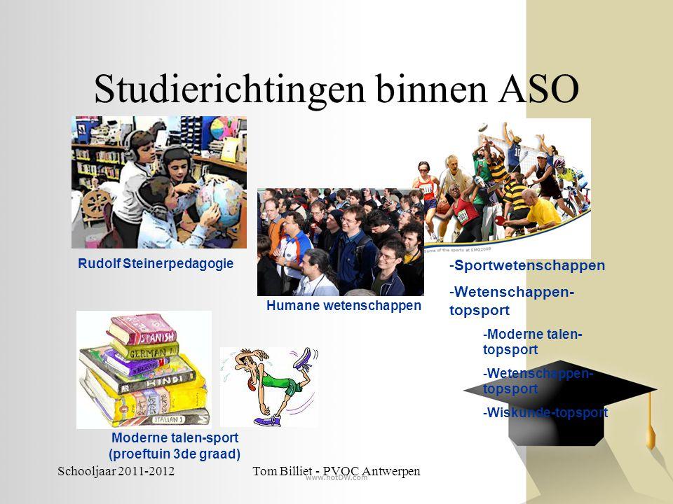 Schooljaar 2011-2012Tom Billiet - PVOC Antwerpen Studierichtingen binnen ASO -Sportwetenschappen -Wetenschappen- topsport -Moderne talen- topsport -We