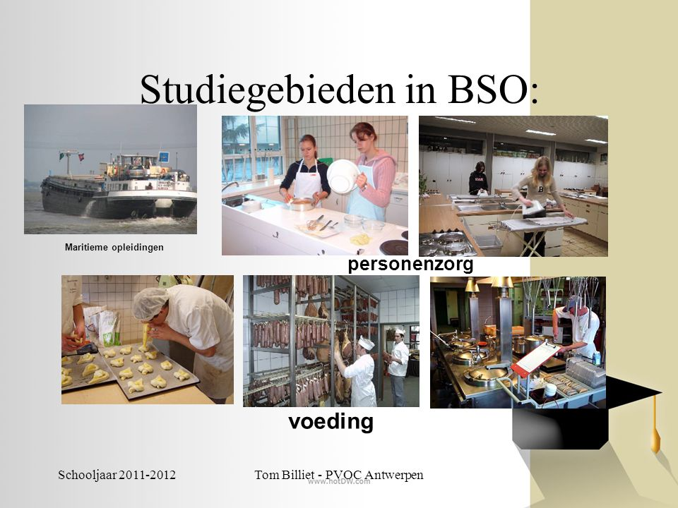 Schooljaar 2011-2012Tom Billiet - PVOC Antwerpen Studiegebieden in BSO: personenzorg voeding Maritieme opleidingen