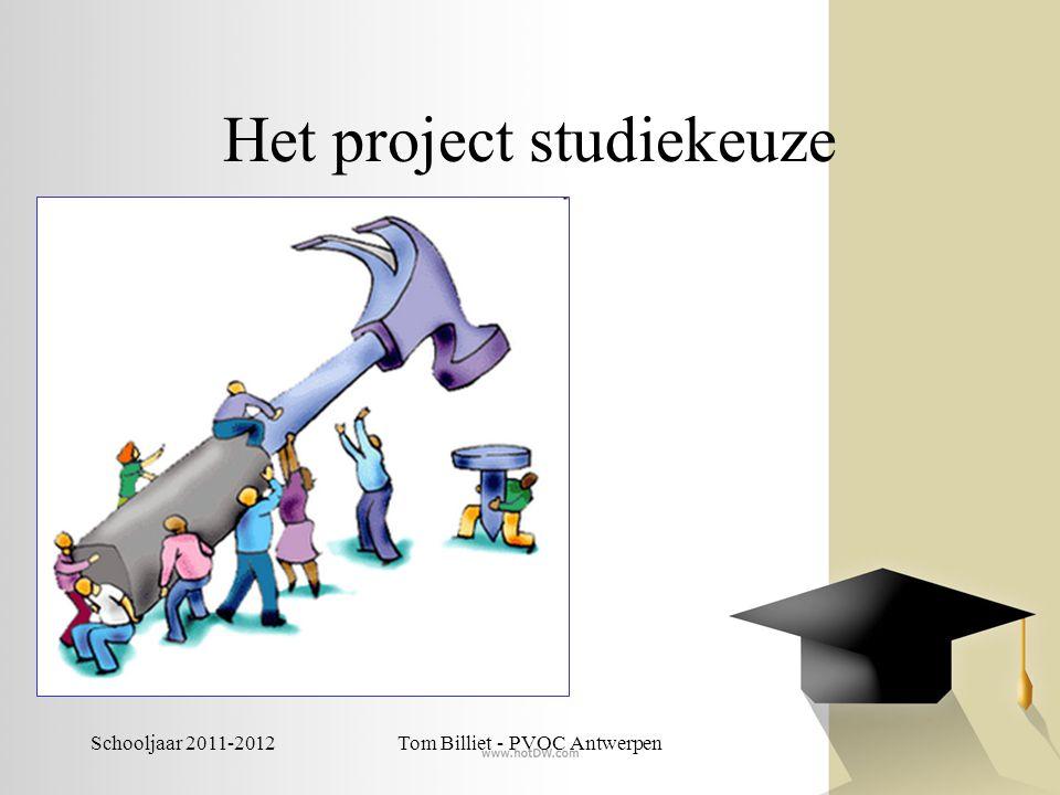 Schooljaar 2011-2012Tom Billiet - PVOC Antwerpen Het project studiekeuze