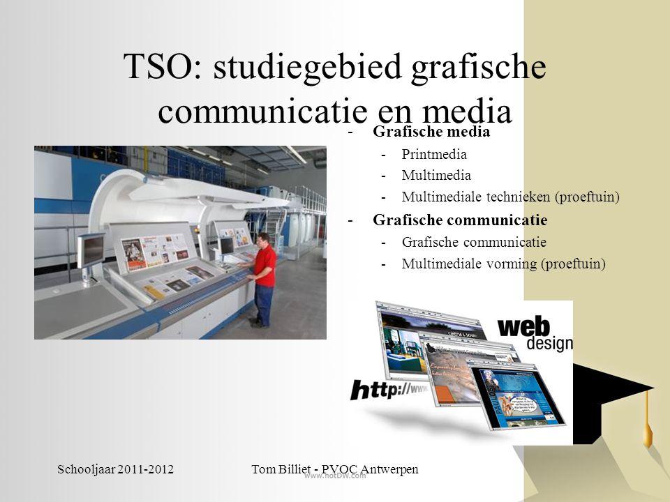 Schooljaar 2011-2012Tom Billiet - PVOC Antwerpen TSO: studiegebied grafische communicatie en media -Grafische media -Printmedia -Multimedia -Multimedi