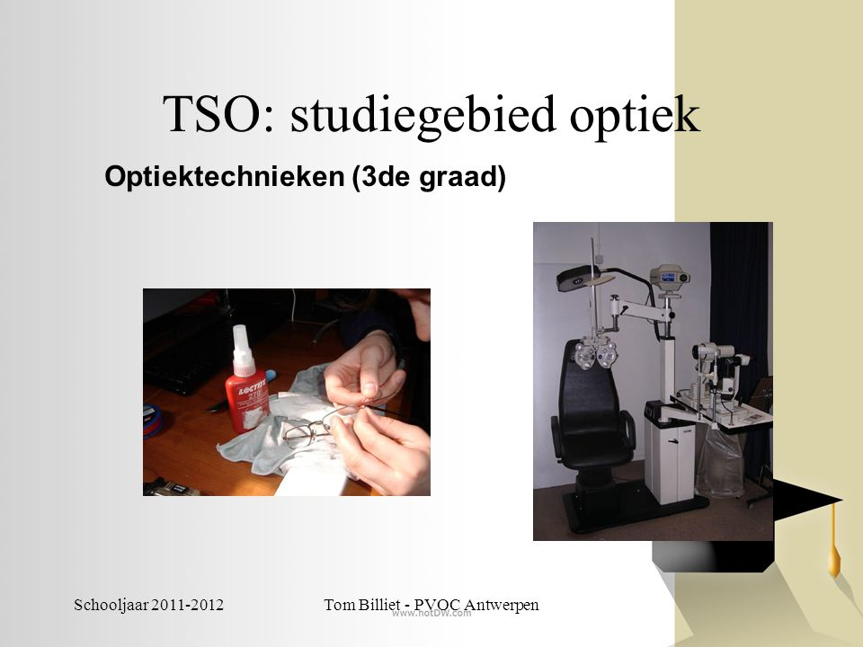 Schooljaar 2011-2012Tom Billiet - PVOC Antwerpen TSO: studiegebied orthopedische technieken Orthopedietechnieken (3de graad)