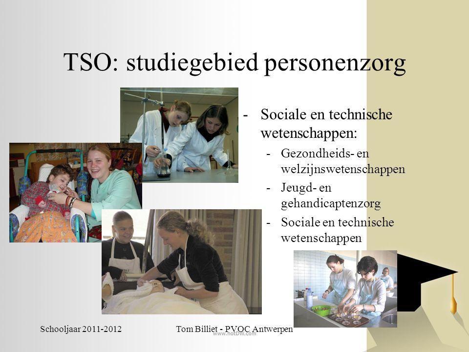 Schooljaar 2011-2012Tom Billiet - PVOC Antwerpen TSO: studiegebied personenzorg -Sociale en technische wetenschappen: -Gezondheids- en welzijnswetensc