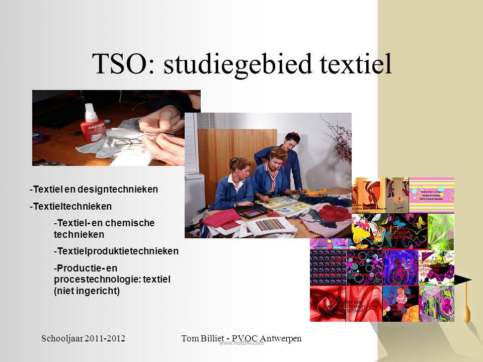 Schooljaar 2011-2012Tom Billiet - PVOC Antwerpen TSO: studiegebied textiel -Textiel en designtechnieken -Textieltechnieken -Textiel- en chemische tech