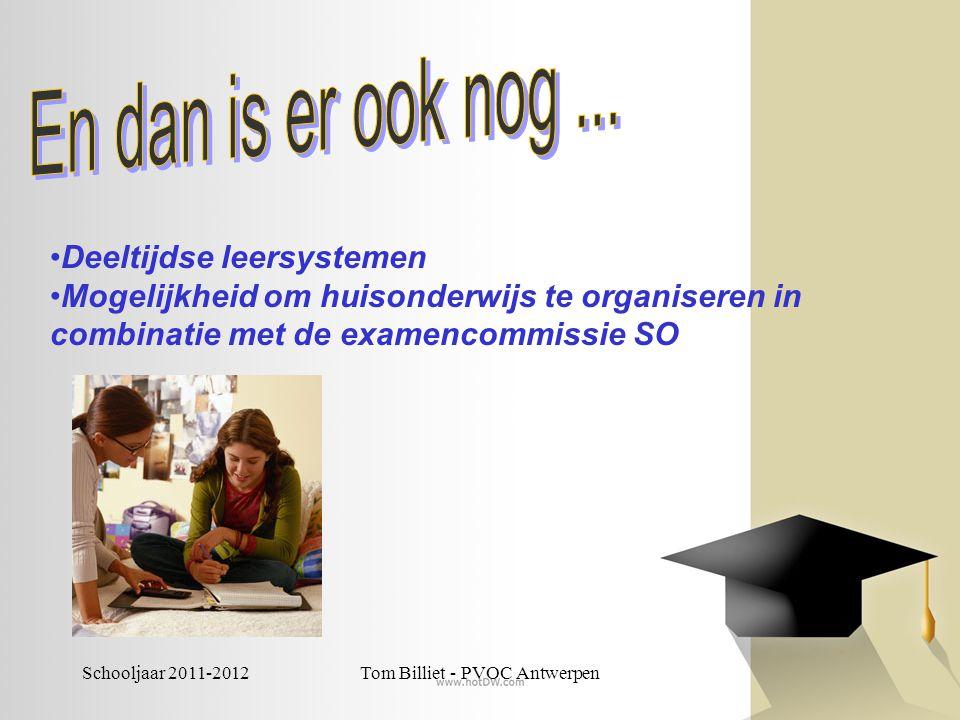 Schooljaar 2011-2012Tom Billiet - PVOC Antwerpen •Deeltijdse leersystemen •Mogelijkheid om huisonderwijs te organiseren in combinatie met de examencom