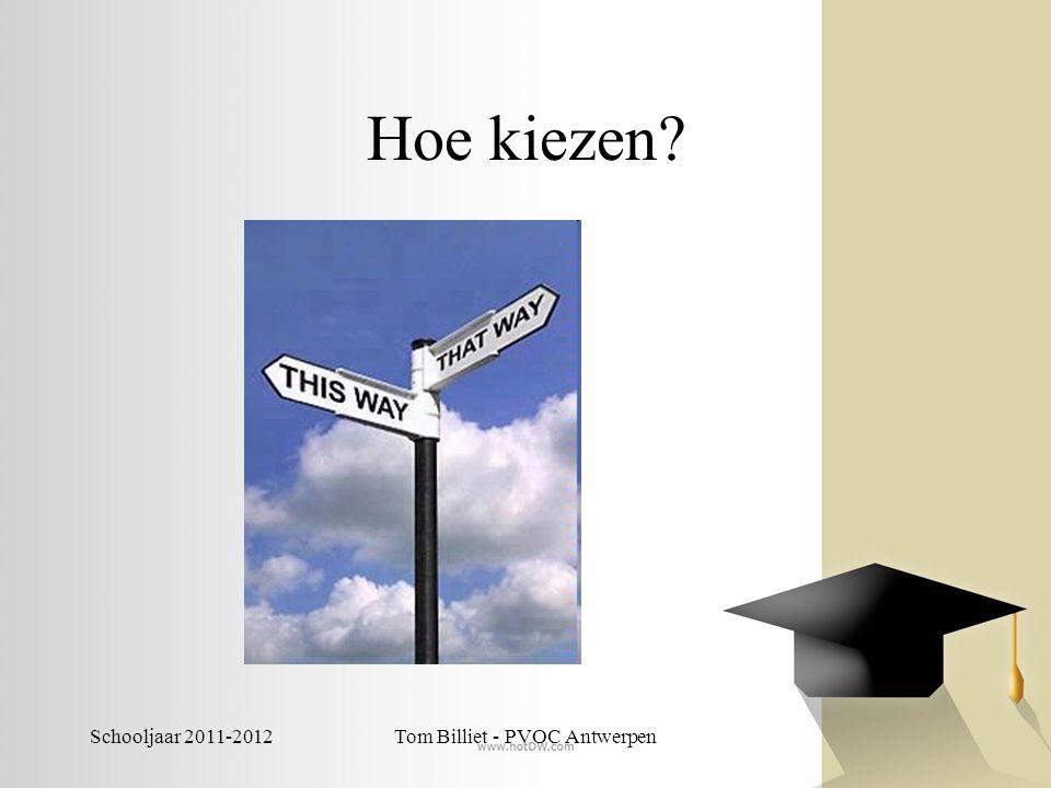 Schooljaar 2011-2012Tom Billiet - PVOC Antwerpen Hoe kiezen?