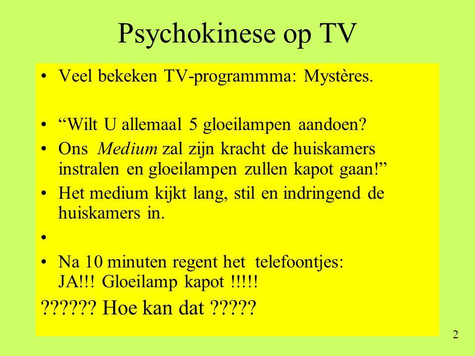 """2 Psychokinese op TV •Veel bekeken TV-programmma: Mystères. •""""Wilt U allemaal 5 gloeilampen aandoen? •Ons Medium zal zijn kracht de huiskamers instral"""
