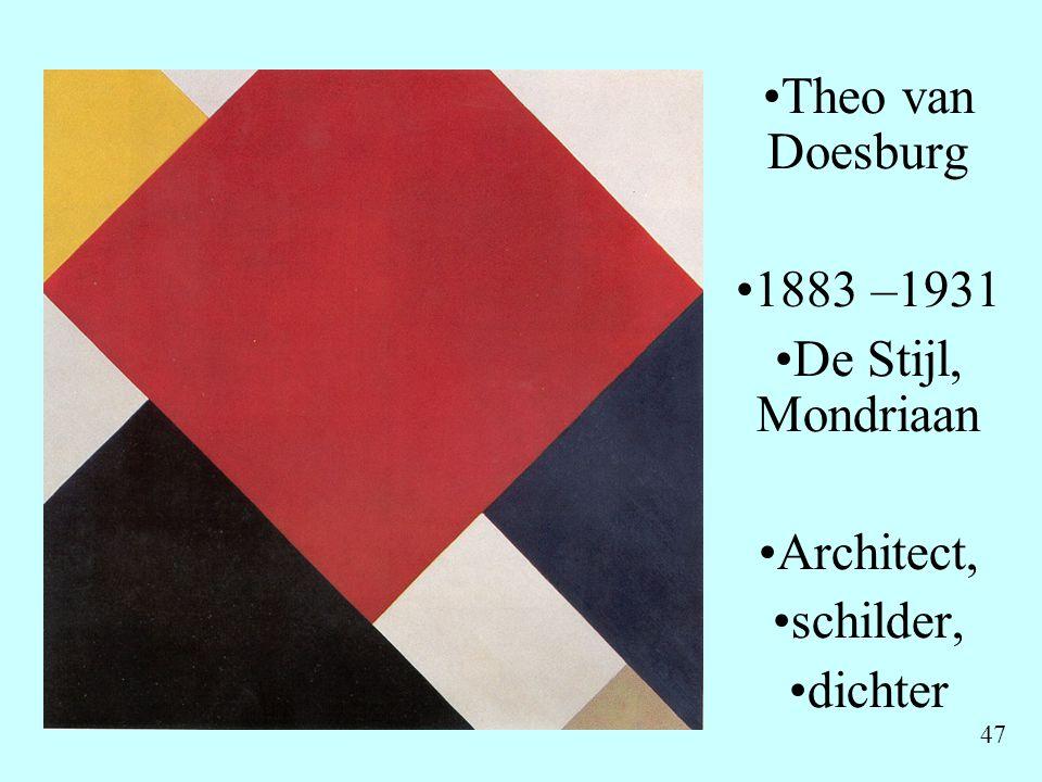 47 •Theo van Doesburg •1883 –1931 •De Stijl, Mondriaan •Architect, •schilder, •dichter •Prijst de vierde dimensie