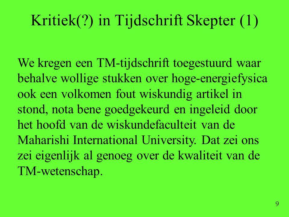 9 Kritiek(?) in Tijdschrift Skepter (1) We kregen een TM-tijdschrift toegestuurd waar behalve wollige stukken over hoge-energiefysica ook een volkomen