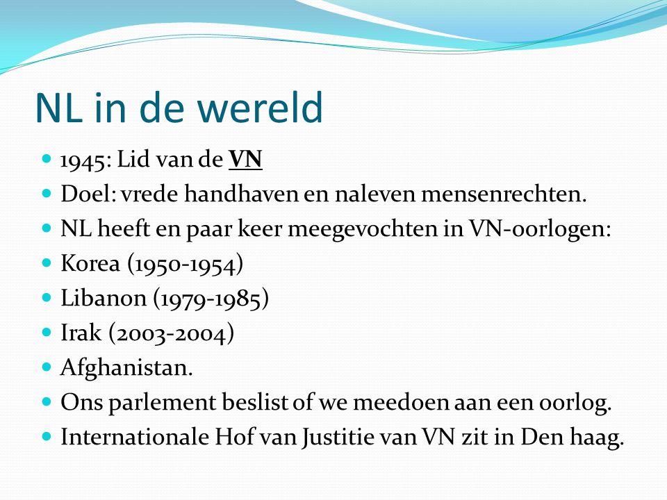 NL in de wereld  1945: Lid van de VN  Doel: vrede handhaven en naleven mensenrechten.  NL heeft en paar keer meegevochten in VN-oorlogen:  Korea (