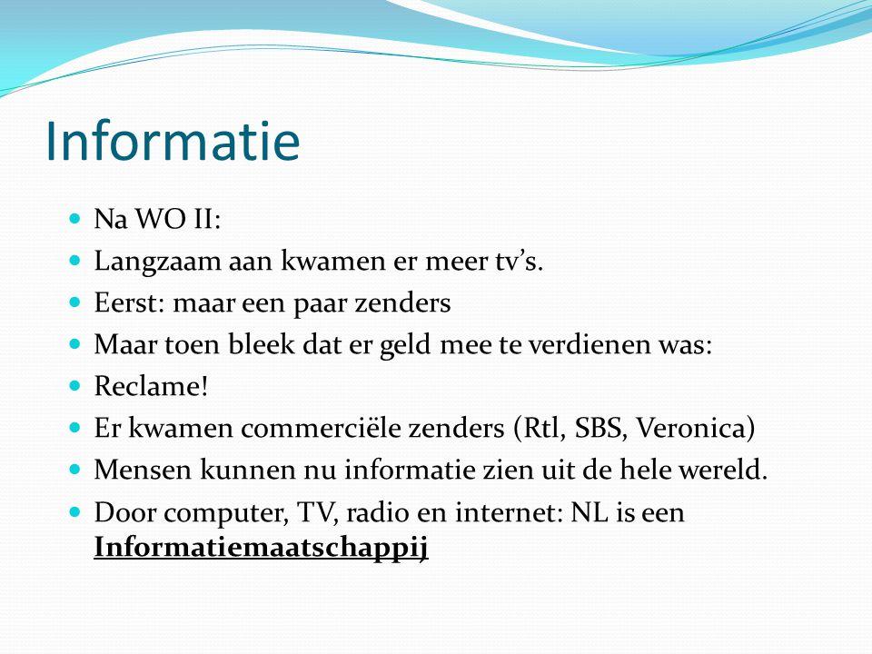 Informatie  Na WO II:  Langzaam aan kwamen er meer tv's.  Eerst: maar een paar zenders  Maar toen bleek dat er geld mee te verdienen was:  Reclam