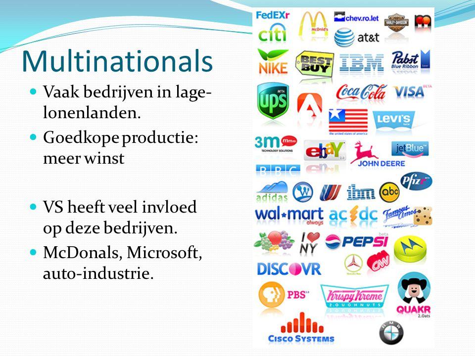 Multinationals  Vaak bedrijven in lage- lonenlanden.  Goedkope productie: meer winst  VS heeft veel invloed op deze bedrijven.  McDonals, Microsof
