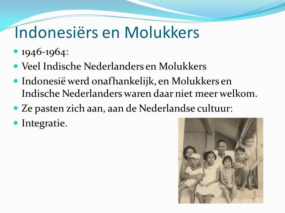 Indonesiërs en Molukkers  1946-1964:  Veel Indische Nederlanders en Molukkers  Indonesië werd onafhankelijk, en Molukkers en Indische Nederlanders