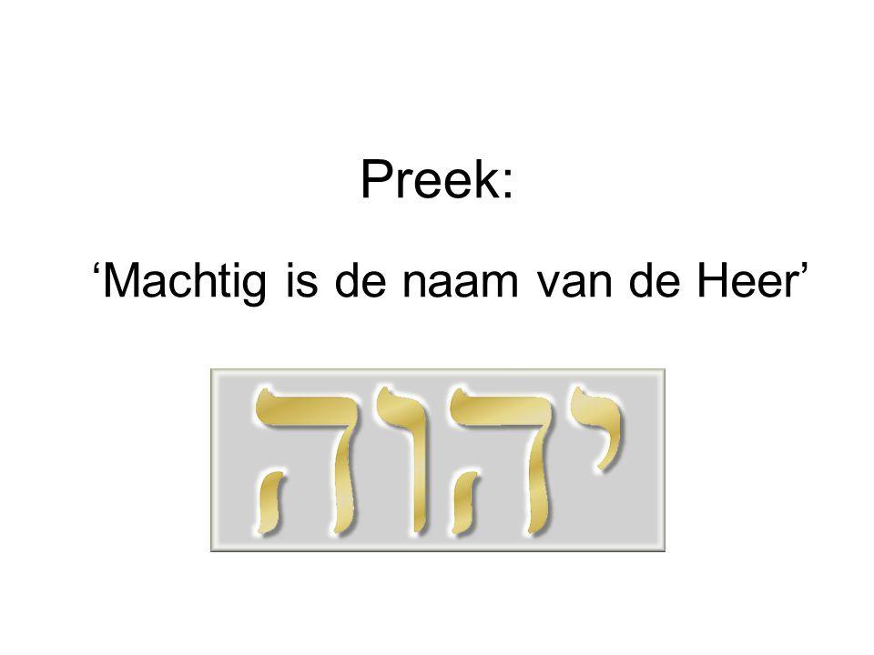 Preek: 'Machtig is de naam van de Heer'