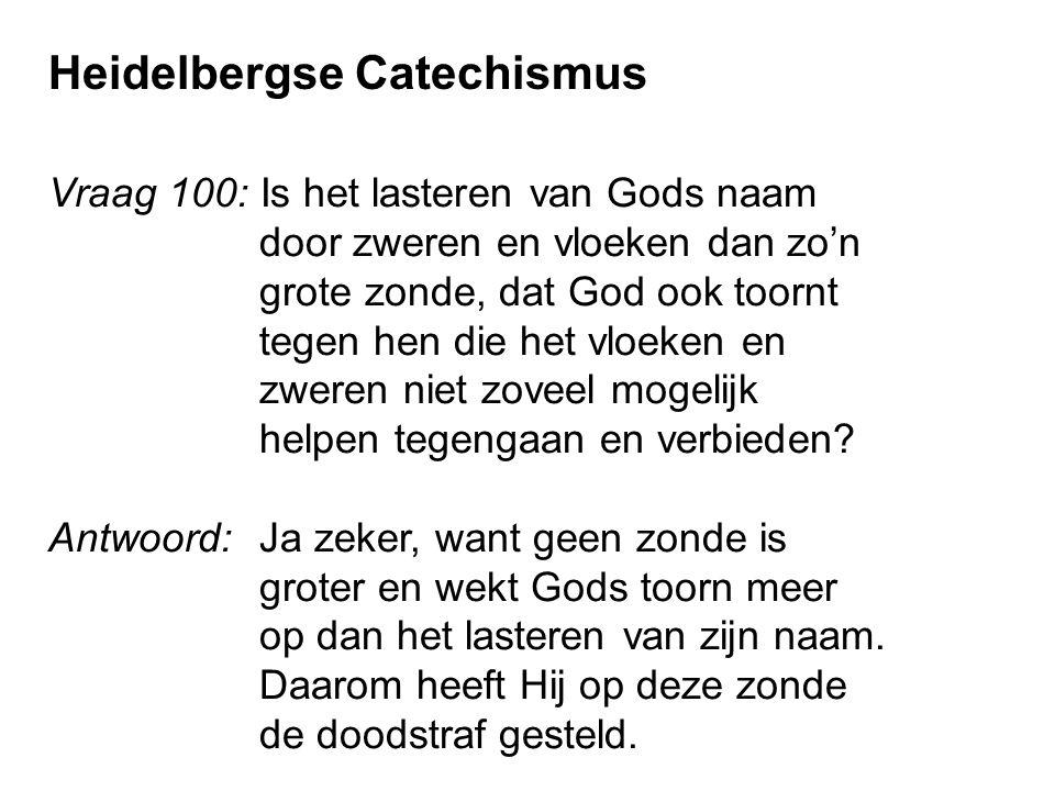 Vraag 100: Is het lasteren van Gods naam door zweren en vloeken dan zo'n grote zonde, dat God ook toornt tegen hen die het vloeken en zweren niet zove