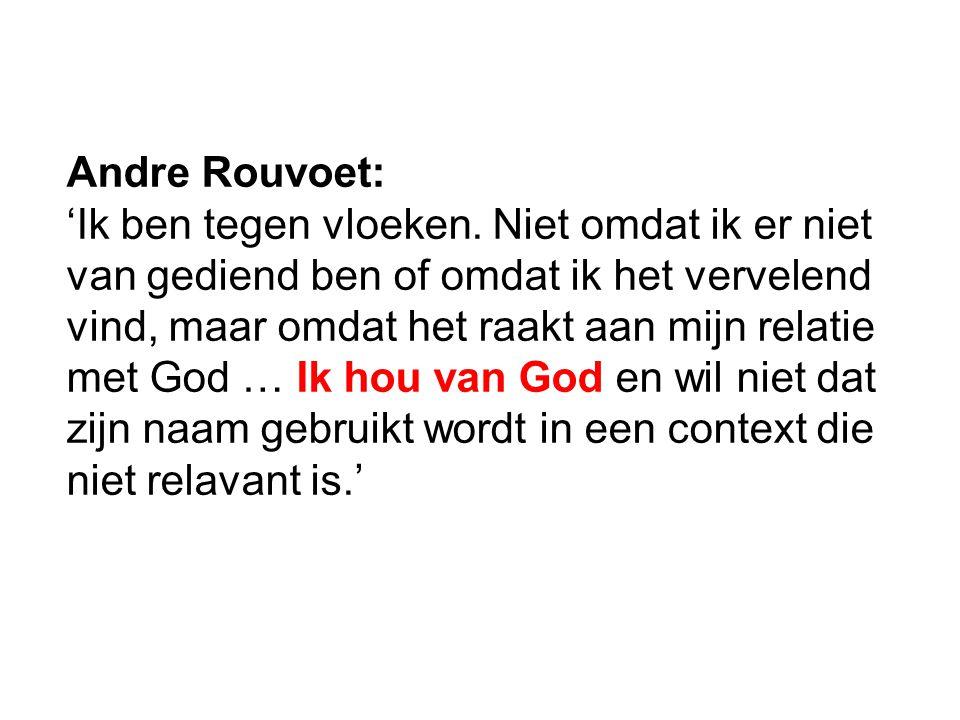 Andre Rouvoet: 'Ik ben tegen vloeken. Niet omdat ik er niet van gediend ben of omdat ik het vervelend vind, maar omdat het raakt aan mijn relatie met