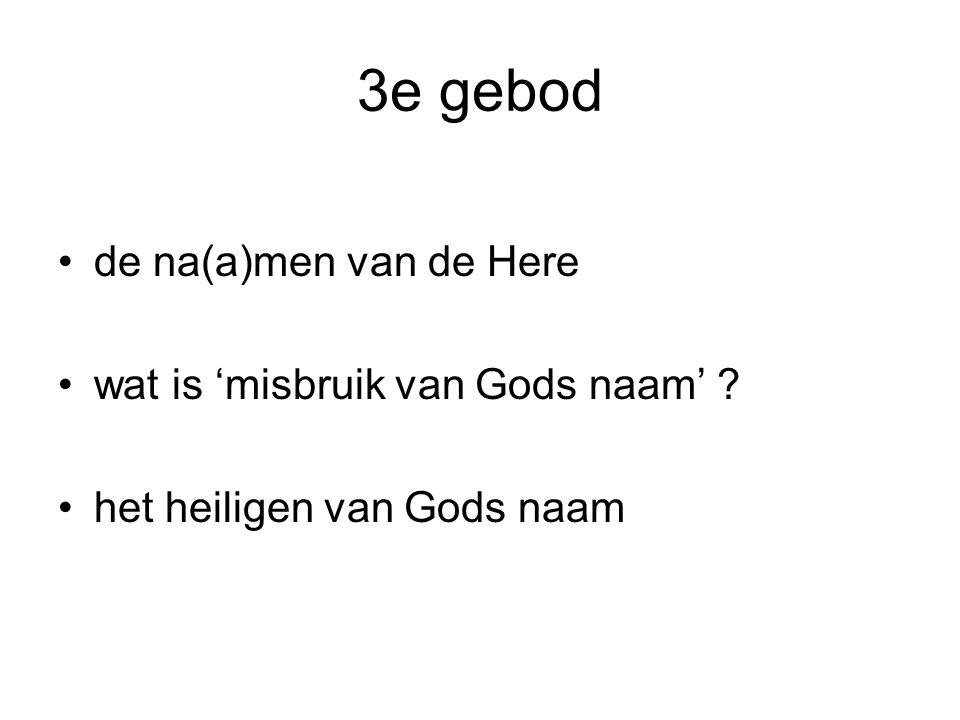 3e gebod •de na(a)men van de Here •wat is 'misbruik van Gods naam' ? •het heiligen van Gods naam