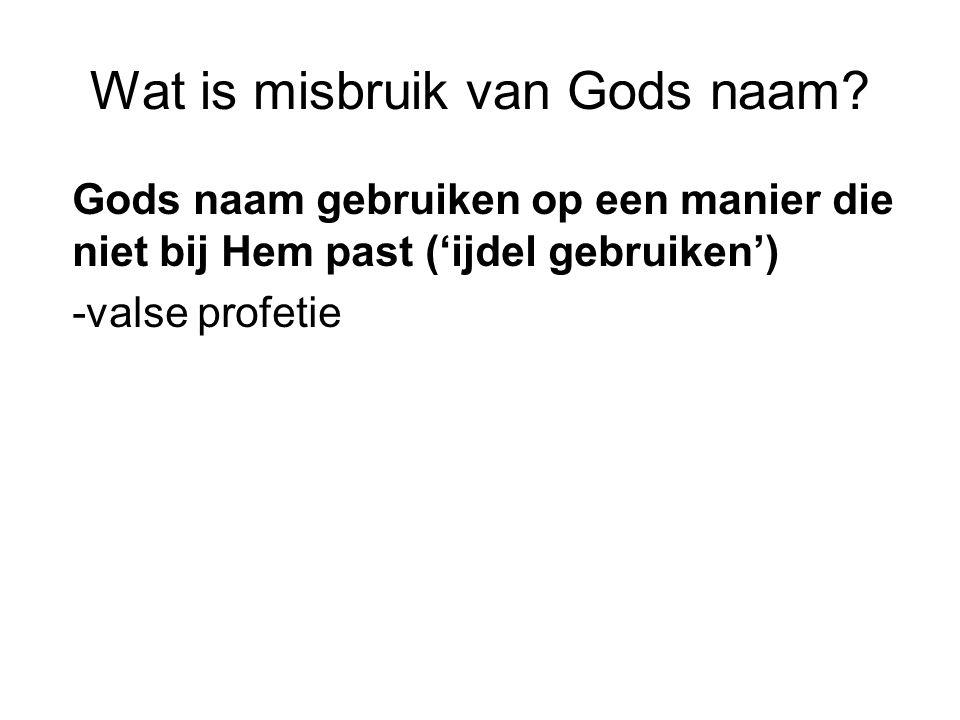 Wat is misbruik van Gods naam? Gods naam gebruiken op een manier die niet bij Hem past ('ijdel gebruiken') -valse profetie