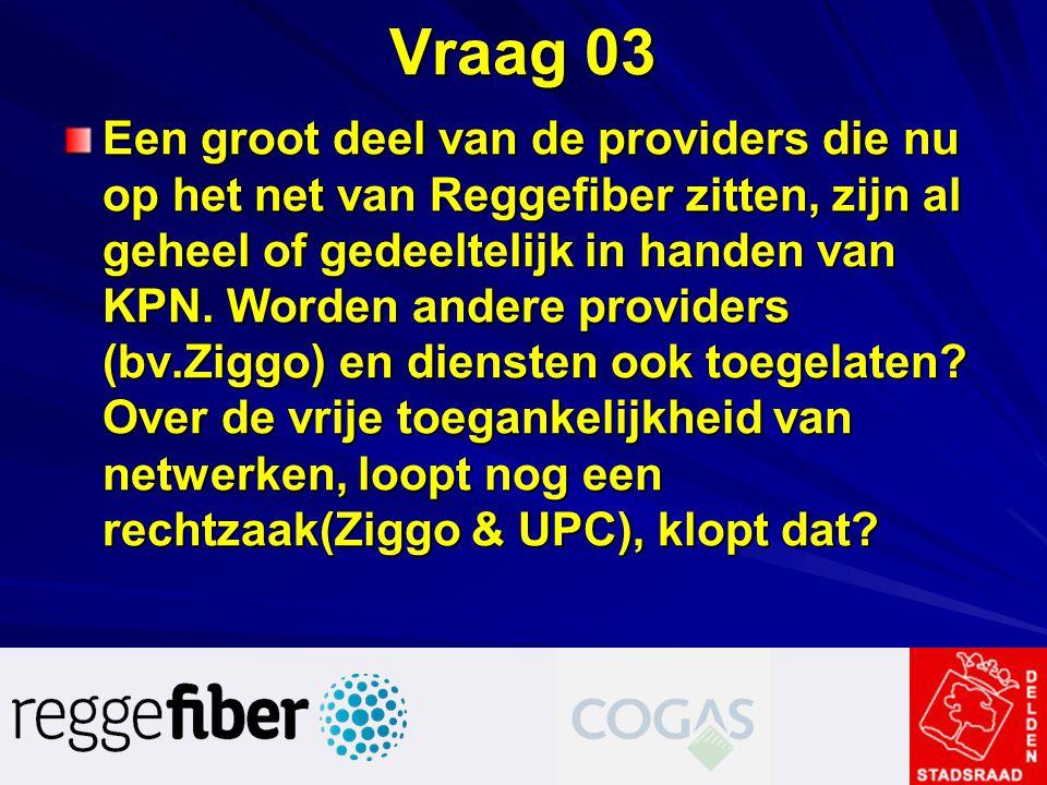 Vraag 03 Een groot deel van de providers die nu op het net van Reggefiber zitten, zijn al geheel of gedeeltelijk in handen van KPN. Worden andere prov