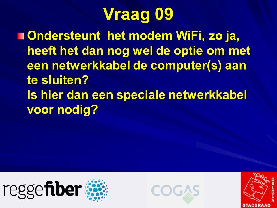 Vraag 09 Ondersteunt het modem WiFi, zo ja, heeft het dan nog wel de optie om met een netwerkkabel de computer(s) aan te sluiten? Is hier dan een spec