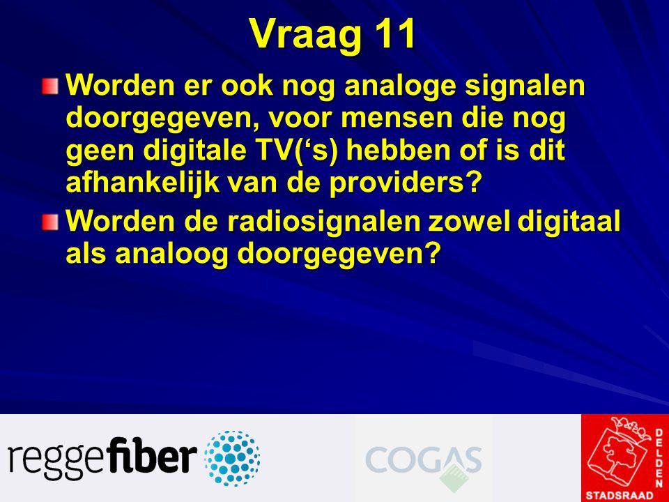 Vraag 11 Worden er ook nog analoge signalen doorgegeven, voor mensen die nog geen digitale TV('s) hebben of is dit afhankelijk van de providers? Worde