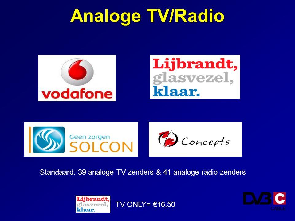 Analoge TV/Radio TV ONLY= €16,50 Standaard: 39 analoge TV zenders & 41 analoge radio zenders