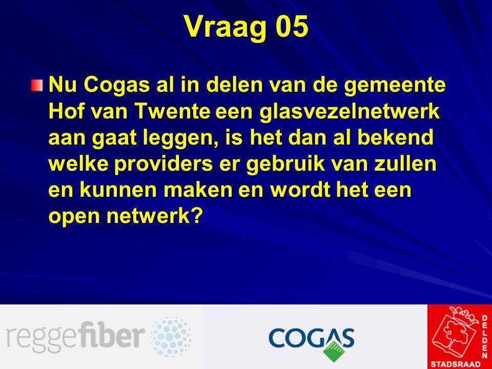 Vraag 05 Nu Cogas al in delen van de gemeente Hof van Twente een glasvezelnetwerk aan gaat leggen, is het dan al bekend welke providers er gebruik van
