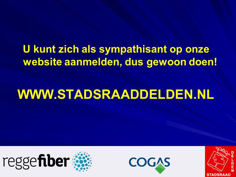 U kunt zich als sympathisant op onze website aanmelden, dus gewoon doen! WWW.STADSRAADDELDEN.NL