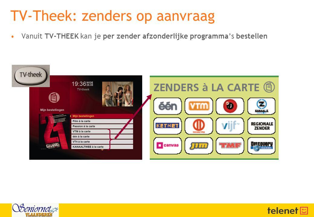 •Vanuit TV-THEEK kan je per zender afzonderlijke programma's bestellen TV-Theek: zenders op aanvraag