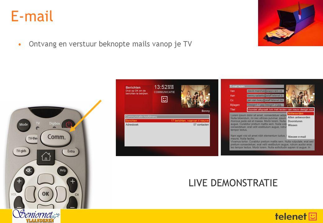 E-mail •Ontvang en verstuur beknopte mails vanop je TV LIVE DEMONSTRATIE
