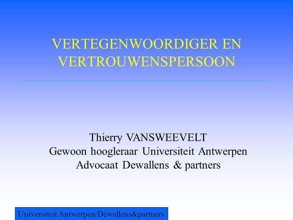 VERTEGENWOORDIGER EN VERTROUWENSPERSOON Thierry VANSWEEVELT Gewoon hoogleraar Universiteit Antwerpen Advocaat Dewallens & partners Universiteit Antwer