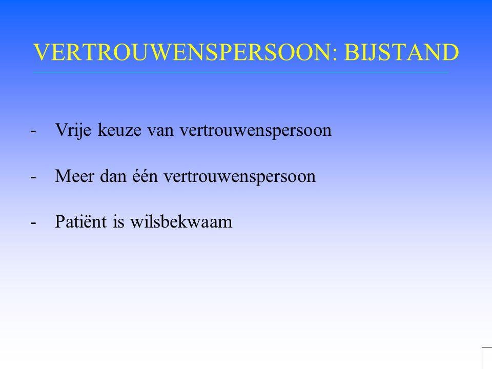VERTROUWENSPERSOON: BIJSTAND -Vrije keuze van vertrouwenspersoon -Meer dan één vertrouwenspersoon -Patiënt is wilsbekwaam