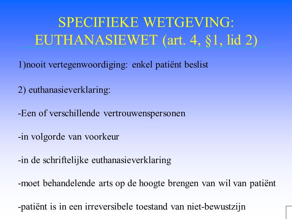 SPECIFIEKE WETGEVING: EUTHANASIEWET (art. 4, §1, lid 2) 1)nooit vertegenwoordiging: enkel patiënt beslist 2) euthanasieverklaring: -Een of verschillen