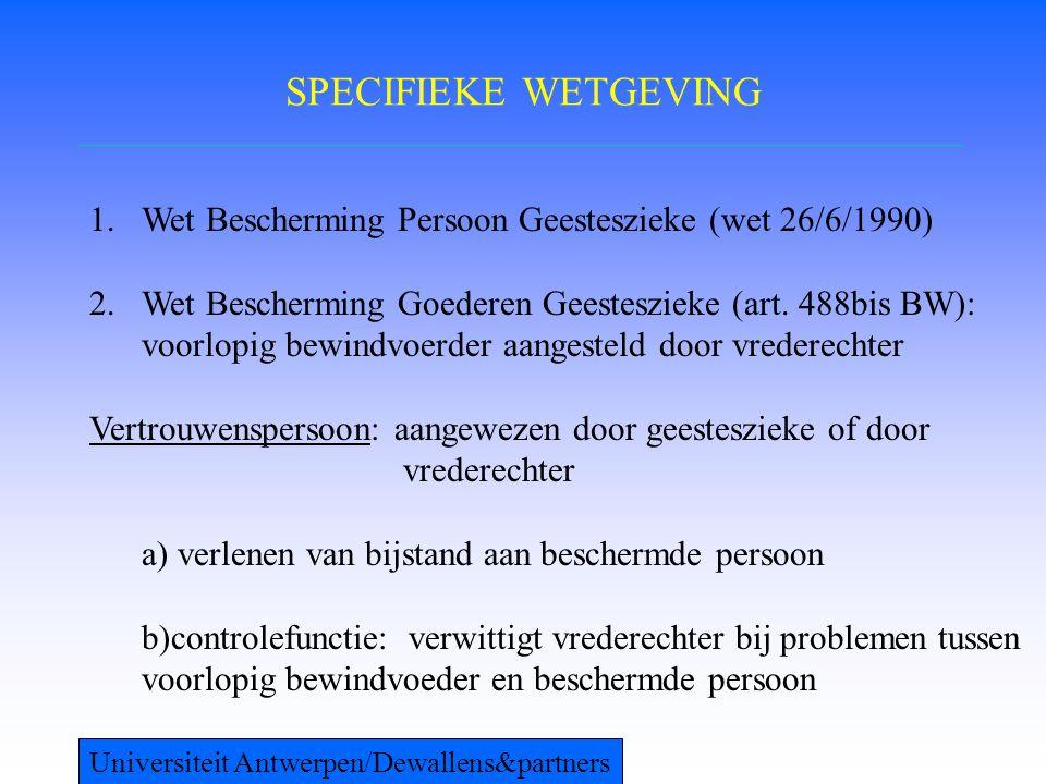 SPECIFIEKE WETGEVING 1.Wet Bescherming Persoon Geesteszieke (wet 26/6/1990) 2.Wet Bescherming Goederen Geesteszieke (art. 488bis BW): voorlopig bewind