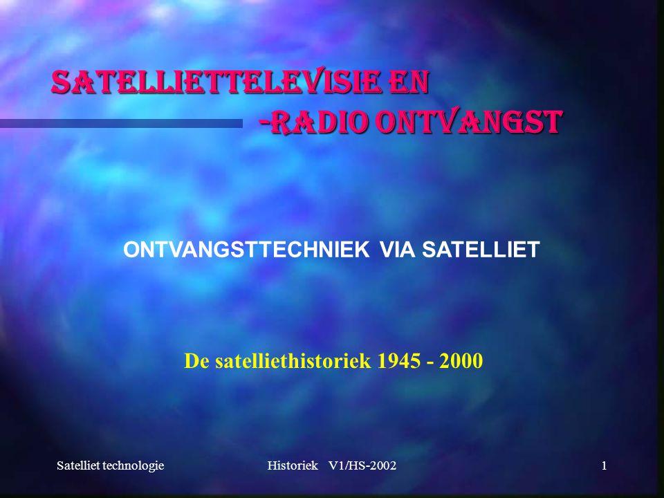 Satelliet technologieHistoriek V1/HS-200222 Televisie en radio uitzendingen via satelliet nemen in belang sterk toe.