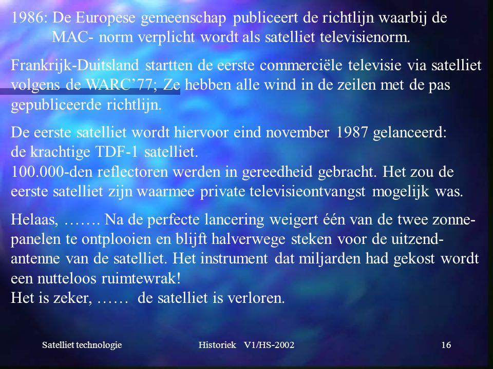 Satelliet technologieHistoriek V1/HS-200216 1986: De Europese gemeenschap publiceert de richtlijn waarbij de MAC- norm verplicht wordt als satelliet t