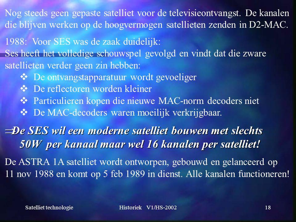 Satelliet technologieHistoriek V1/HS-200218 Nog steeds geen gepaste satelliet voor de televisieontvangst. De kanalen die blijven werken op de hoogverm