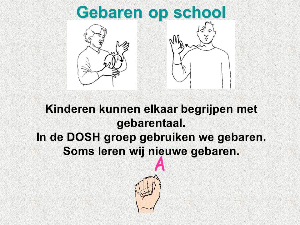 Gebaren op school Kinderen kunnen elkaar begrijpen met gebarentaal. In de DOSH groep gebruiken we gebaren. Soms leren wij nieuwe gebaren.
