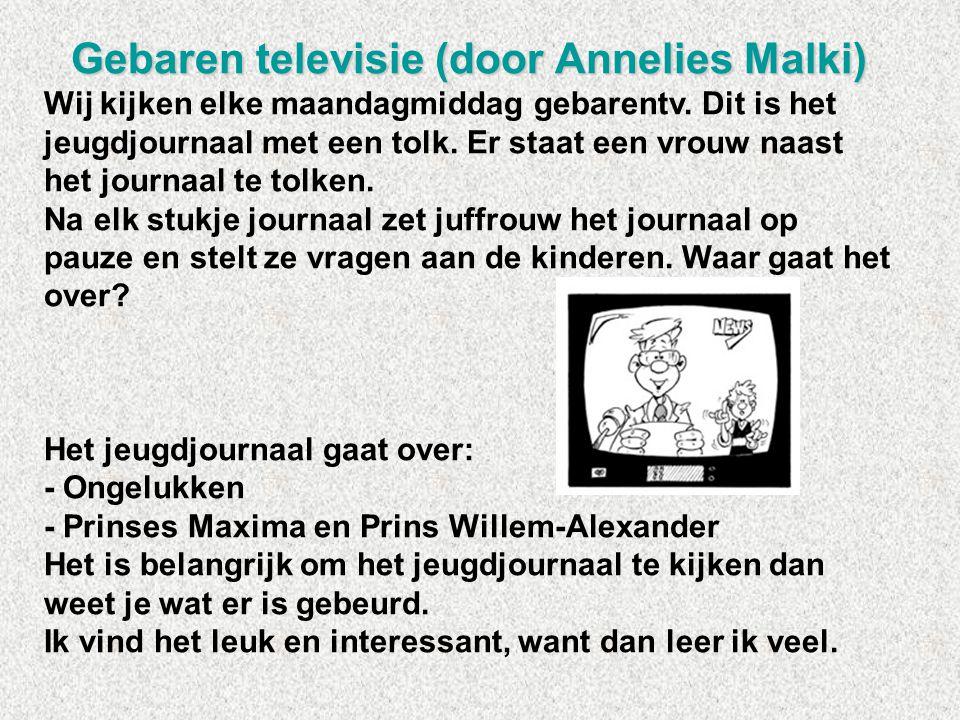 Gebaren televisie (door Annelies Malki) Wij kijken elke maandagmiddag gebarentv. Dit is het jeugdjournaal met een tolk. Er staat een vrouw naast het j