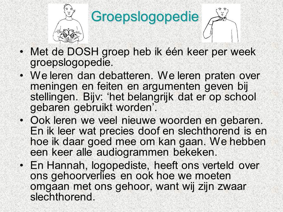 •Met de DOSH groep heb ik één keer per week groepslogopedie. •We leren dan debatteren. We leren praten over meningen en feiten en argumenten geven bij