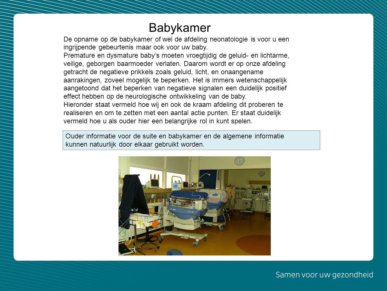 Babykamer De opname op de babykamer of wel de afdeling neonatologie is voor u een ingrijpende gebeurtenis maar ook voor uw baby. Premature en dysmatur