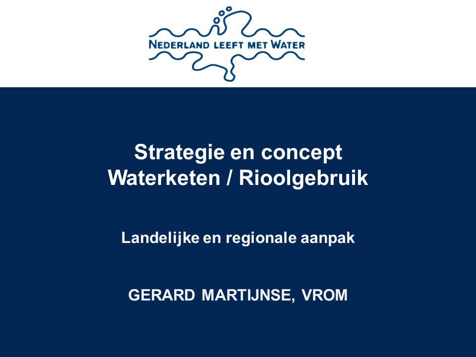 Strategie en concept Waterketen / Rioolgebruik Landelijke en regionale aanpak GERARD MARTIJNSE, VROM