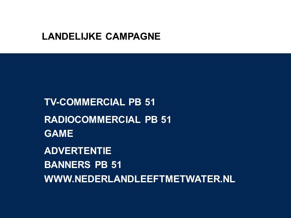 LANDELIJKE CAMPAGNE TV-COMMERCIAL PB 51 RADIOCOMMERCIAL PB 51 GAME ADVERTENTIE BANNERS PB 51 WWW.NEDERLANDLEEFTMETWATER.NL